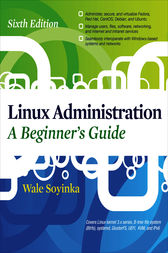 Linux Administration: A Beginners Guide, Sixth Edition by Wale Soyinka