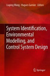 System Identification, Environmental Modelling, and Control System Design by Liuping Wang