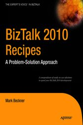 BizTalk 2010 Recipes by Mark Beckner