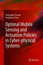 Optimal Mobile Sensing and Actuation Policies in Cyber-physical Systems by Christophe Tricaud