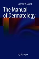The Manual of Dermatology by Jennifer Cafardi