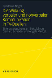 Die Wirkung verbaler und nonverbaler Kommunikation in TV-Duellen by Friederike Nagel