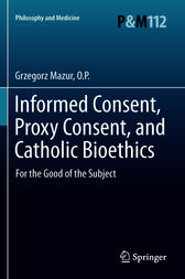 Informed Consent, Proxy Consent, and Catholic Bioethics by Grzegorz Mazur