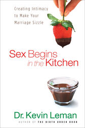 Sex Begins in the Kitchen by Dr. Kevin Leman