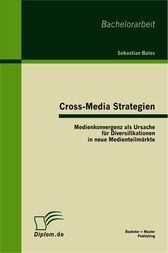 Cross-Media Strategien: Medienkonvergenz als Ursache für Diversifikationen in neue Medienteilmärkte