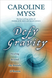 Defy Gravity by Caroline Myss