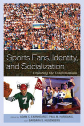 Sports Fans, Identity, and Socialization by Adam C. Earnheardt