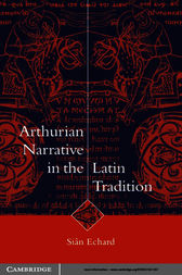 Arthurian Narrative in the Latin Tradition by Siân Echard