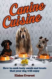 Canine Cuisine by Elaine Everest