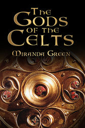 The Gods of the Celts by Miranda Green