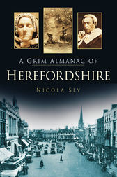 A Grim Almanac of Herefordshire by Nicola Sly