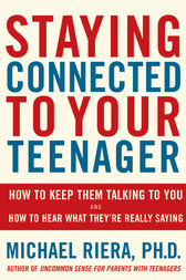 Staying Connected To Your Teenager by Michael Riera