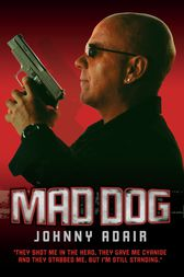 Mad Dog - They Shot Me in the Head, They Gave Me Cyanide and They Stabbed Me, But I'm Still Standing