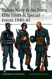 Italian Navy and Air Force Elite Units and Special Forces 1940-45 by Piero Crociani