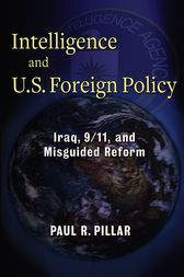 Intelligence and U. S. Foreign Policy by Paul Pillar