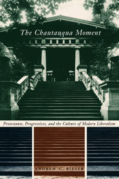 The Chautauqua Moment by Andrew Chamberlin Rieser