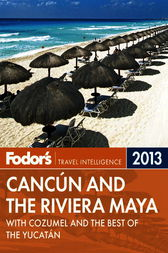 Fodor's Cancun and the Riviera Maya 2013 by Fodor's