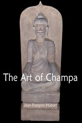 The Art of Champa by Jean-François Hubert