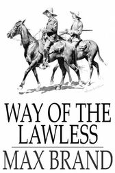 Way of the Lawless by Max Brand