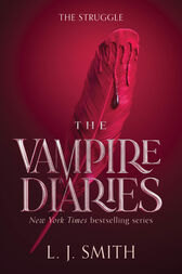 The Vampire Diaries: The Struggle by L. J. Smith