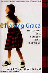 chasing grace by martha manning essay Chasing grace: reflections of a catholic girl, grown up - kindle edition by martha manning download it once and read it on your kindle device, pc, phones or tablets use features like bookmarks, note taking and highlighting while reading chasing grace: reflections of a catholic girl, grown up.