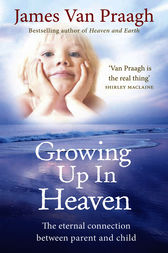Growing Up in Heaven by James Van Praagh