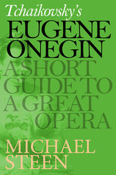 Tchaikovsky's Eugene Onegin: A Short Guide to a Great Opera by Michael Steen