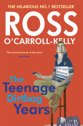 Ross O'Carroll-Kelly: The Teenage Dirtbag Years by Ross O'Carroll-Kelly
