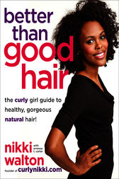 Better Than Good Hair by Nikki Walton