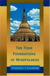 The Four Foundations of Mindfulness by U Silananda