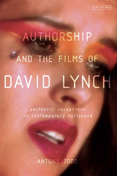 Authorship and the Films of David Lynch by Antony Todd