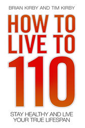 How to Live to 110 by Brian Kirby