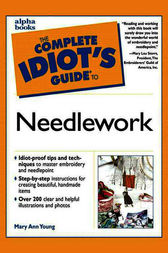 The Complete Idiot's Guide to Needlework by Mary Young