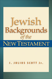 Jewish Backgrounds of the New Testament by J. Julius Jr. Scott