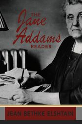 The Jane Addams Reader by Jean Bethke Elshtain