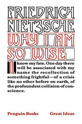 Why I Am So Wise by Friedrich Nietzsche