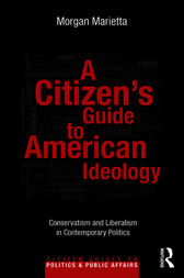 A Citizen's Guide to American Ideology by Morgan Marietta