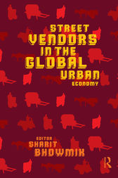 Street Vendors and the Global Urban Economy by Sharit Bhowmik