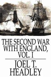 The Second War With England, Volume I by Joel T. Headley