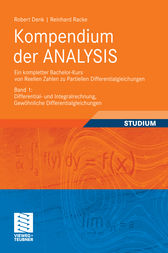 Kompendium der ANALYSIS - Ein kompletter Bachelor-Kurs von Reellen Zahlen zu Partiellen Differentialgleichungen