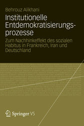 Institutionelle Entdemokratisierungsprozesse by Behrouz Alikhani