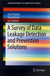 A Survey of Data Leakage Detection and Prevention Solutions by Asaf Shabtai