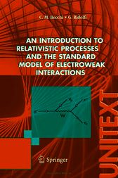 An introduction to relativistic processes and the standard model of electroweak interactions by Carlo M. Becchi