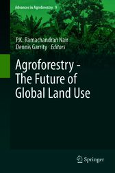 Agroforestry - The Future of Global Land Use by P.K. Ramachandran Nair