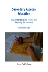 Secondary Algebra Education: Revisiting Topics and Themes and Exploring the Unknown by Paul Drijvers