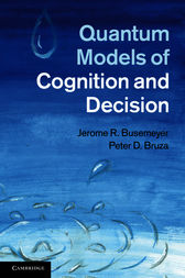 Quantum Models of Cognition and Decision by Jerome R. Busemeyer