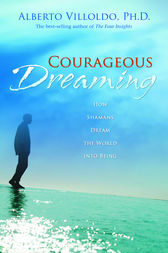 Courageous Dreaming by Alberto Villoldo