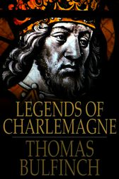 Legends of Charlemagne by Thomas Bulfinch