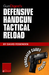Gun Digest's Defensive Handgun Tactical Reload eShort by David Fessenden