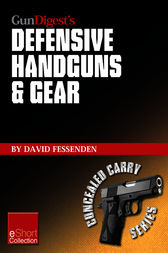 Gun Digest's Defensive Handguns & Gear Collection eShort